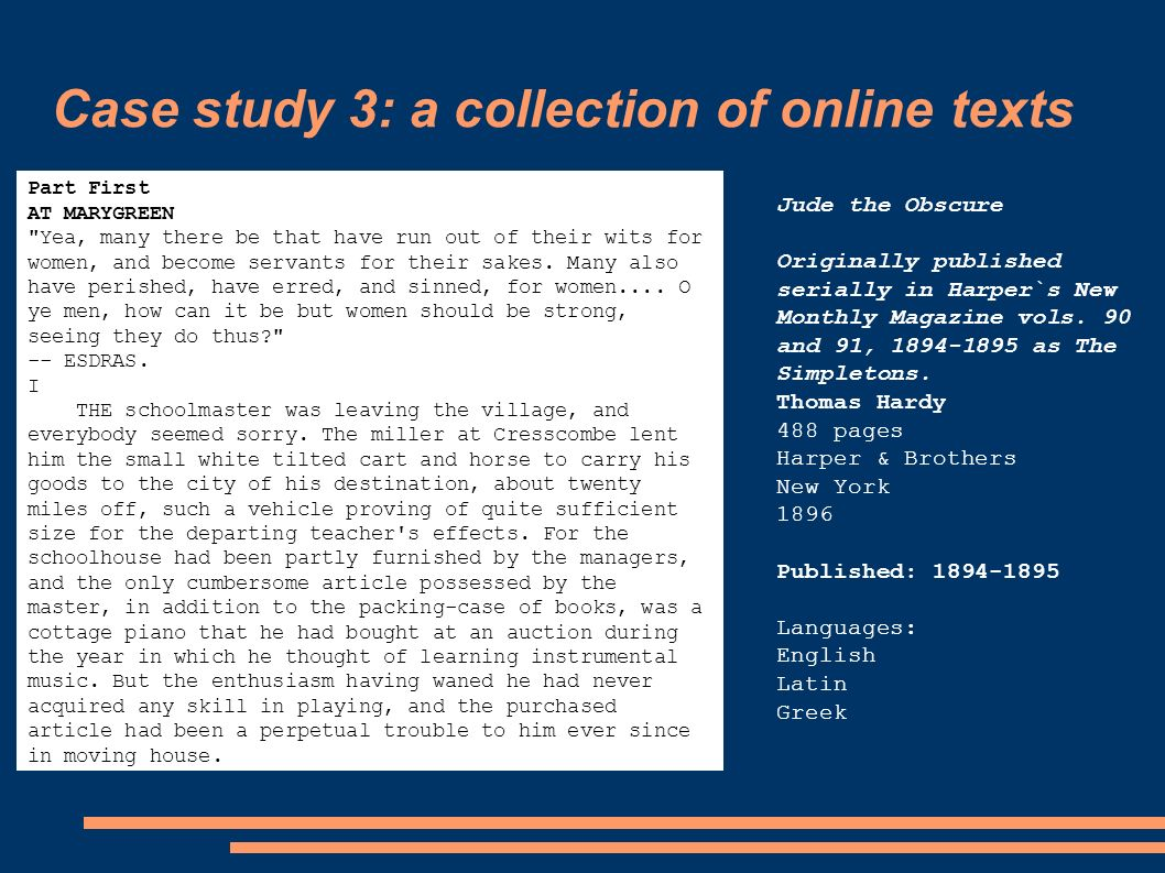 Case study 3: a collection of online texts Jude the Obscure Originally published serially in Harper`s New Monthly Magazine vols.