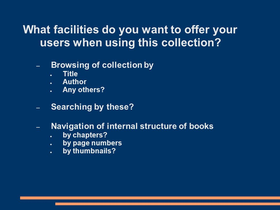What facilities do you want to offer your users when using this collection.