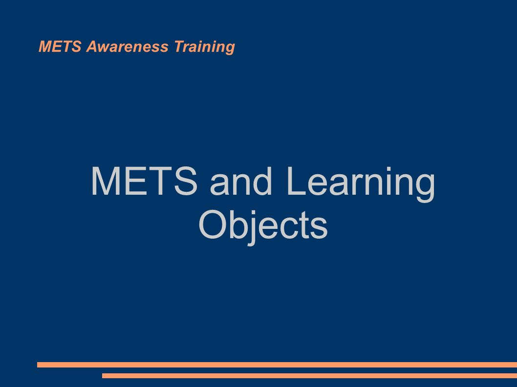 METS Awareness Training METS and Learning Objects