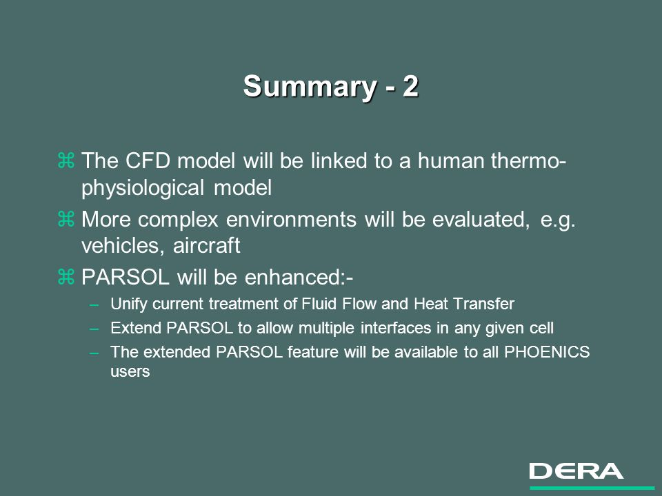 Summary - 2 zThe CFD model will be linked to a human thermo- physiological model zMore complex environments will be evaluated, e.g.