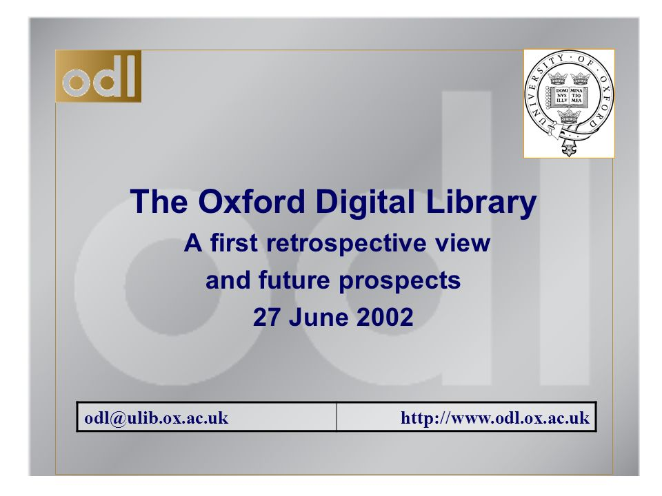 The Oxford Digital Library A first retrospective view and future prospects 27 June 2002