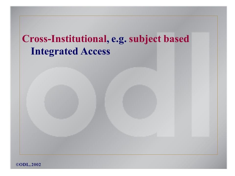 Cross-Institutional, e.g. subject based Integrated Access