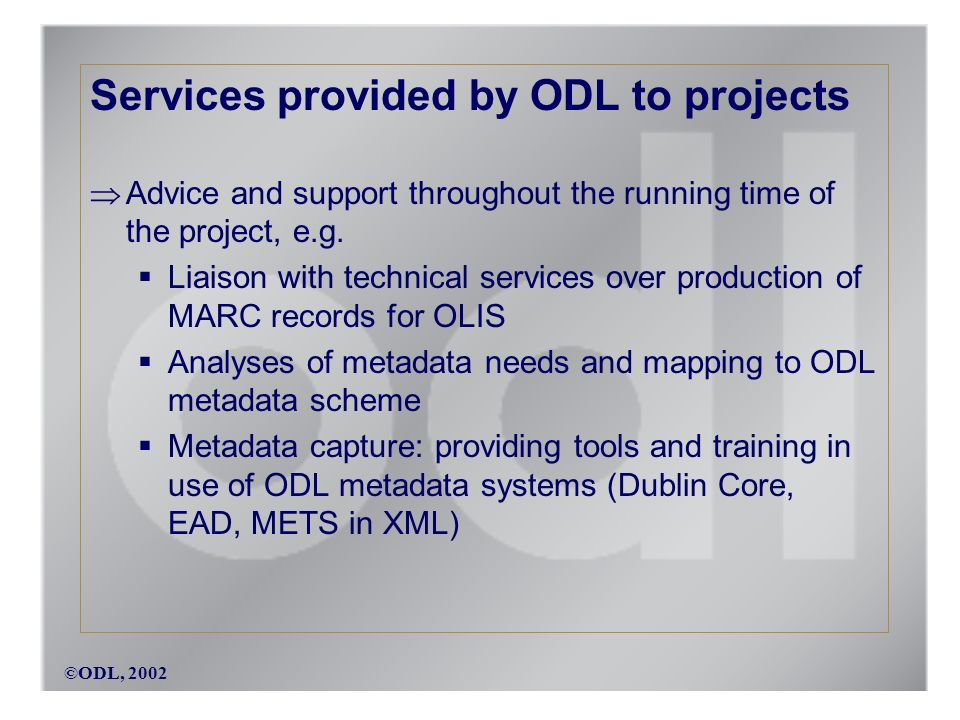 Services provided by ODL to projects Advice and support throughout the running time of the project, e.g.