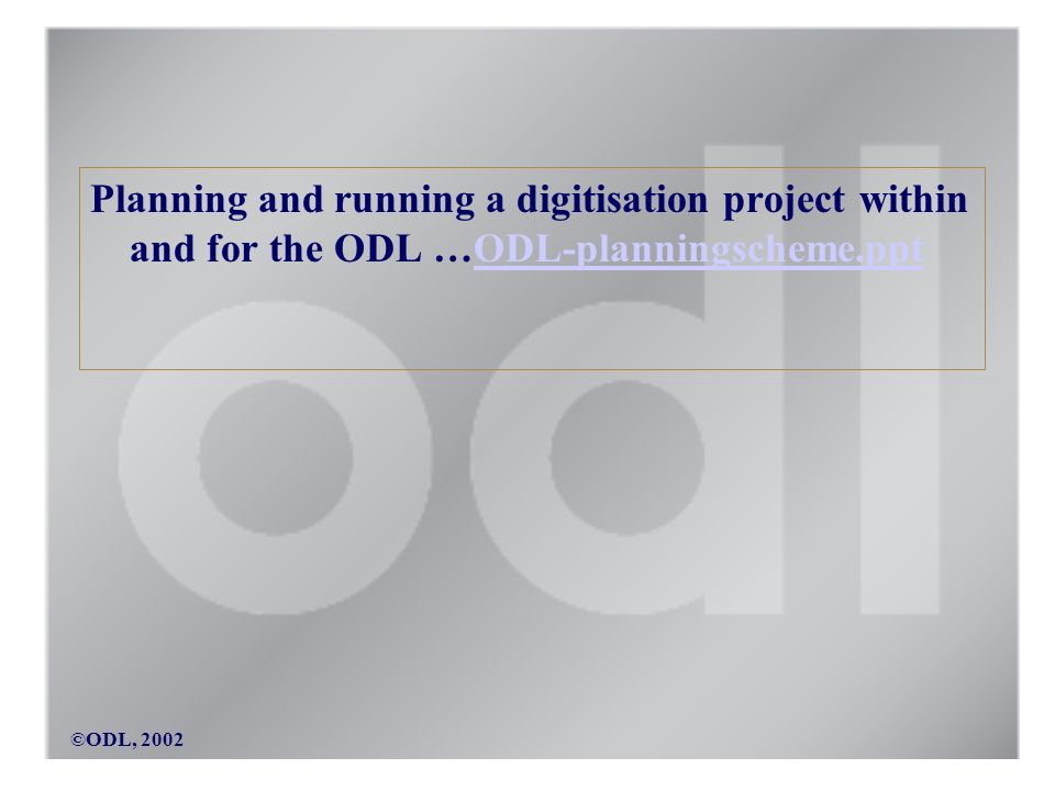 ©ODL, 2002 Planning and running a digitisation project within and for the ODL …ODL-planningscheme.pptODL-planningscheme.ppt
