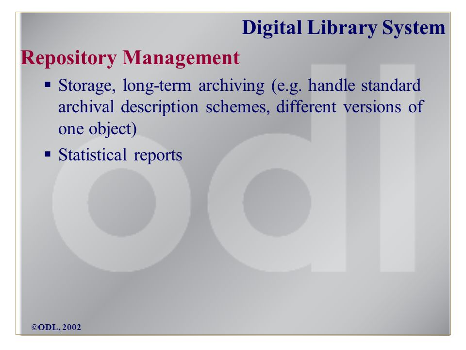 ©ODL, 2002 Digital Library System Repository Management Storage, long-term archiving (e.g.
