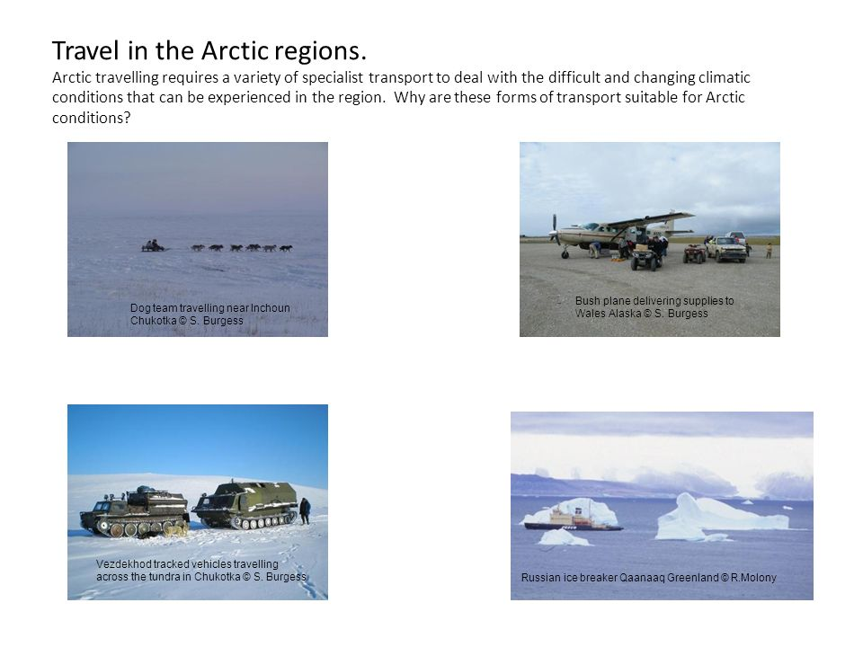 Travel in the Arctic regions. Arctic travelling requires a variety of specialist transport to deal with the difficult and changing climatic conditions