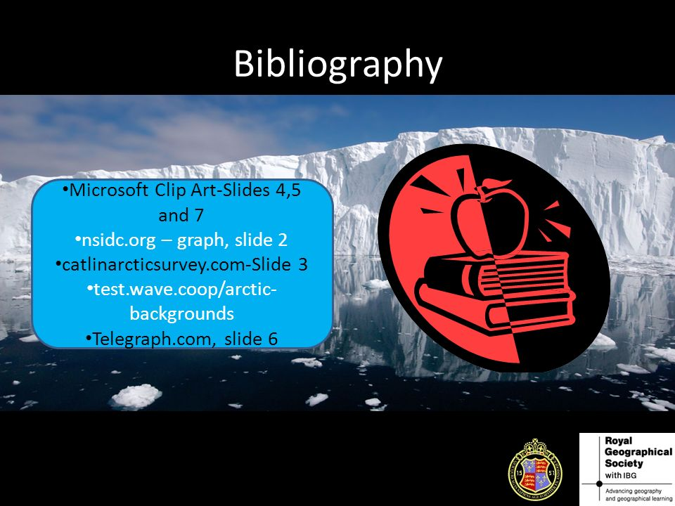 Bibliography Microsoft Clip Art-Slides 4,5 and 7 nsidc.org – graph, slide 2 catlinarcticsurvey.com-Slide 3 test.wave.coop/arctic- backgrounds Telegraph.com, slide 6