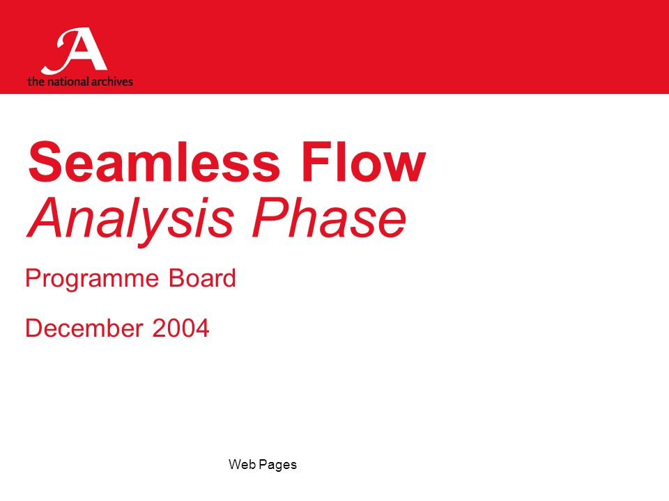 Web Pages Seamless Flow Analysis Phase Programme Board December 2004