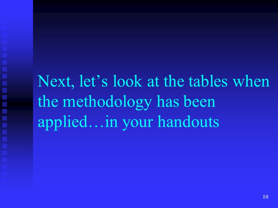 10 Next, lets look at the tables when the methodology has been applied…in your handouts