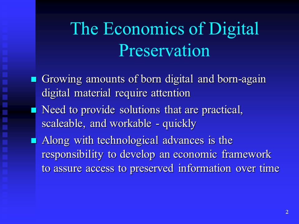 2 The Economics of Digital Preservation Growing amounts of born digital and born-again digital material require attention Growing amounts of born digi