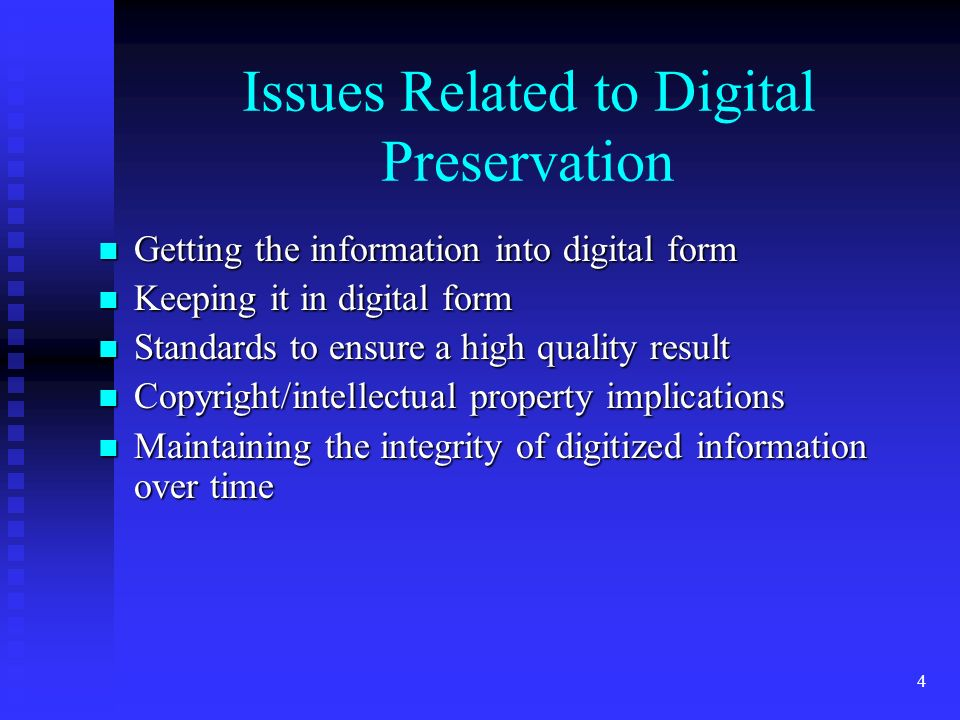 5 More Issues… Costs of maintaining digital data Costs of maintaining digital data What form to keep digital data in?.
