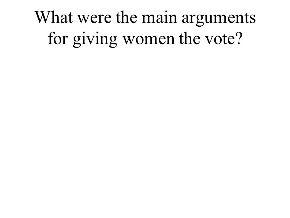 What were the main arguments for giving women the vote
