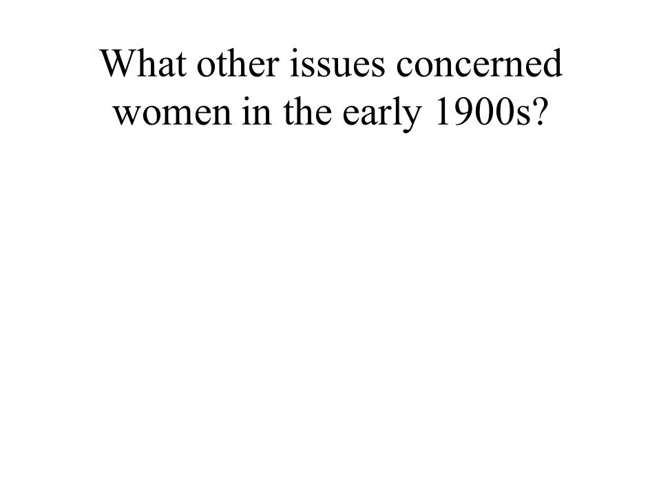 What other issues concerned women in the early 1900s