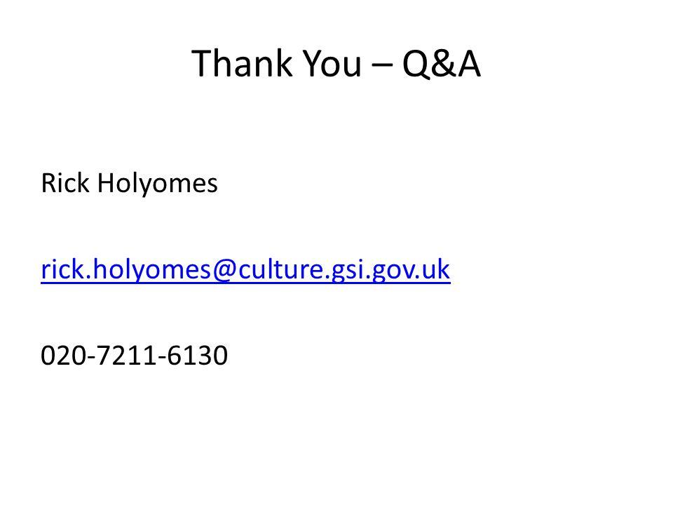 Thank You – Q&A Rick Holyomes rick.holyomes@culture.gsi.gov.uk 020-7211-6130