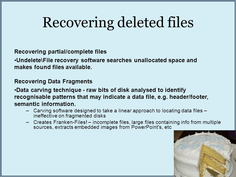 Recovering deleted files Recovering partial/complete files Undelete\File recovery software searches unallocated space and makes found files available.