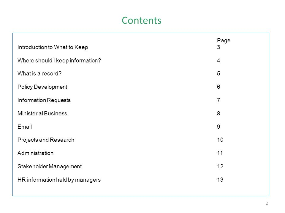 2 Contents Page Introduction to What to Keep3 Where should I keep information?4 What is a record?5 Policy Development6 Information Requests7 Ministeri