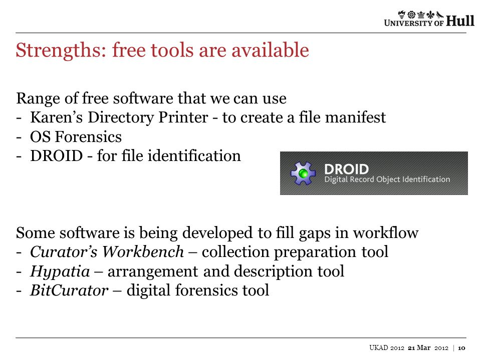 Strengths: free tools are available UKAD 2012 21 Mar 2012 | 10 Range of free software that we can use -Karens Directory Printer - to create a file man