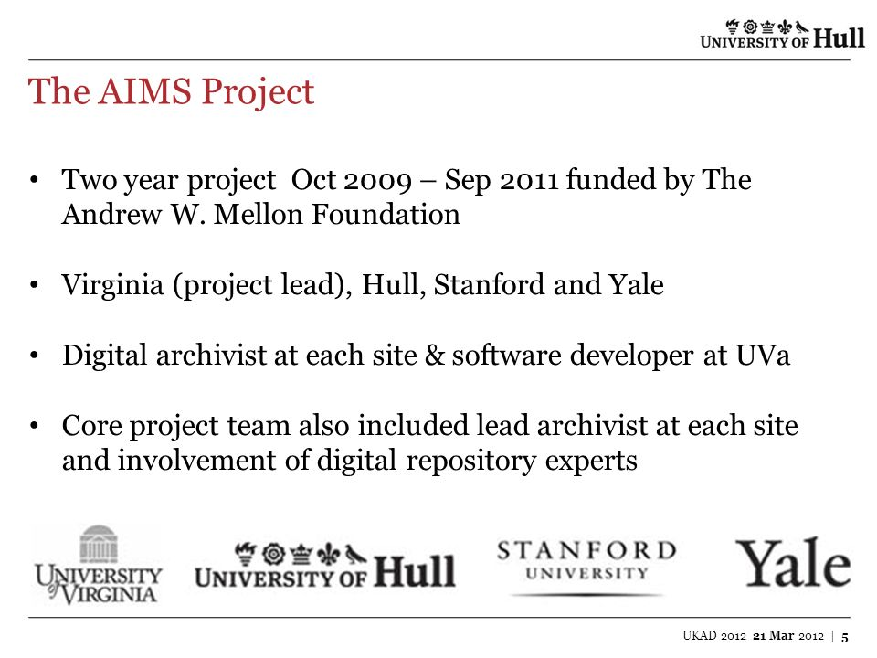 The AIMS Project Two year project Oct 2009 – Sep 2011 funded by The Andrew W. Mellon Foundation Virginia (project lead), Hull, Stanford and Yale Digit