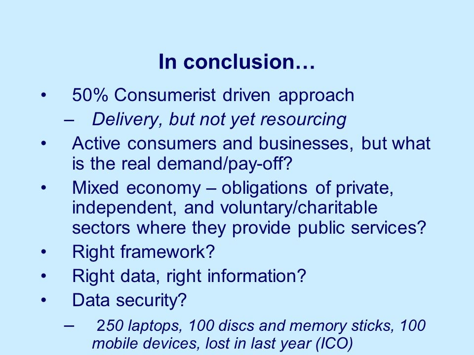 In conclusion… 50% Consumerist driven approach –Delivery, but not yet resourcing Active consumers and businesses, but what is the real demand/pay-off.