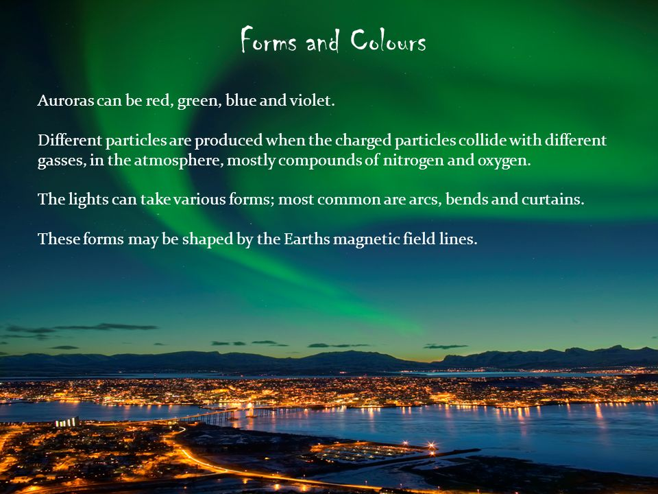 Forms and Colours Auroras can be red, green, blue and violet.