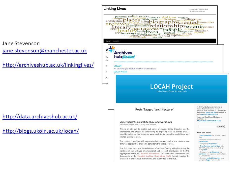 Jane Stevenson jane.stevenson@manchester.ac.uk http://archiveshub.ac.uk/linkinglives/ http://data.archiveshub.ac.uk/ http://blogs.ukoln.ac.uk/locah/