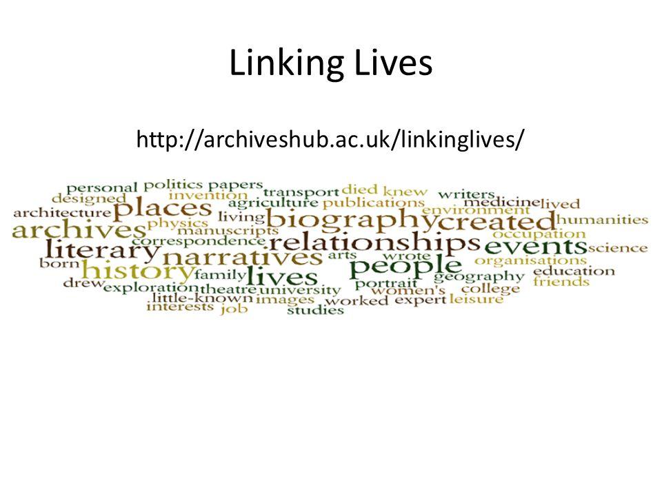 Linking Lives http://archiveshub.ac.uk/linkinglives/