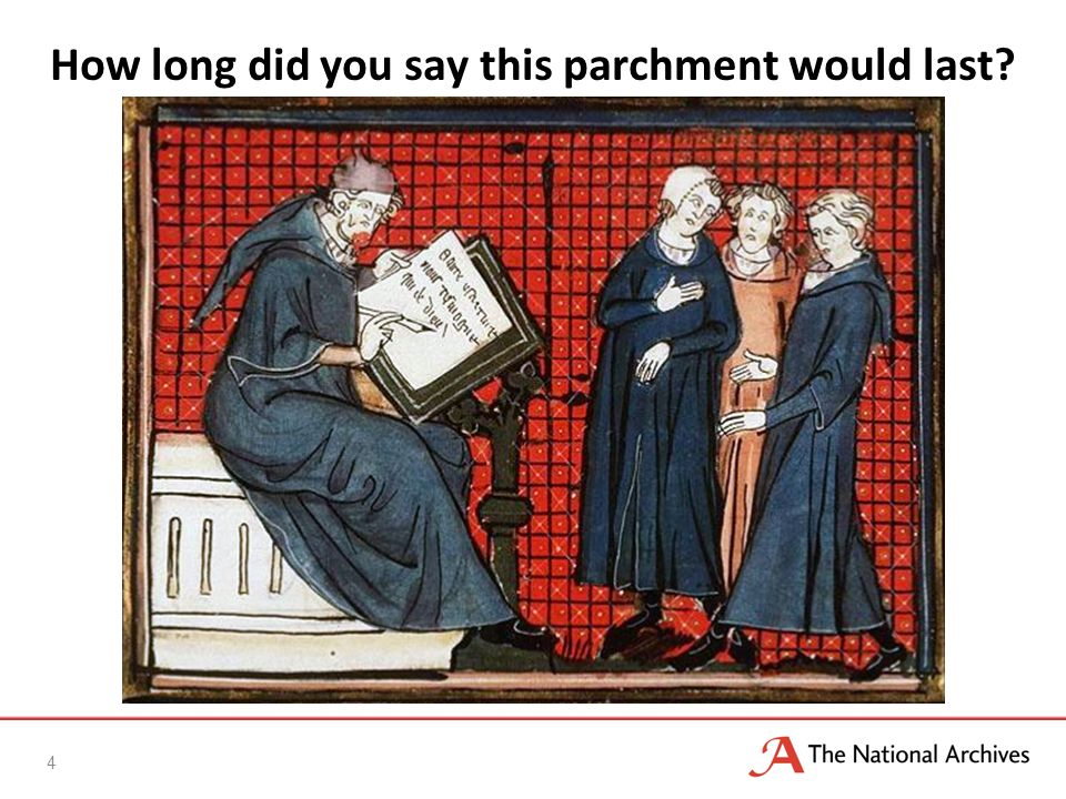 How long did you say this parchment would last? 4