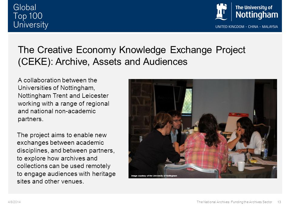 4/8/2014The National Archives: Funding the Archives Sector13 The Creative Economy Knowledge Exchange Project (CEKE): Archive, Assets and Audiences A c