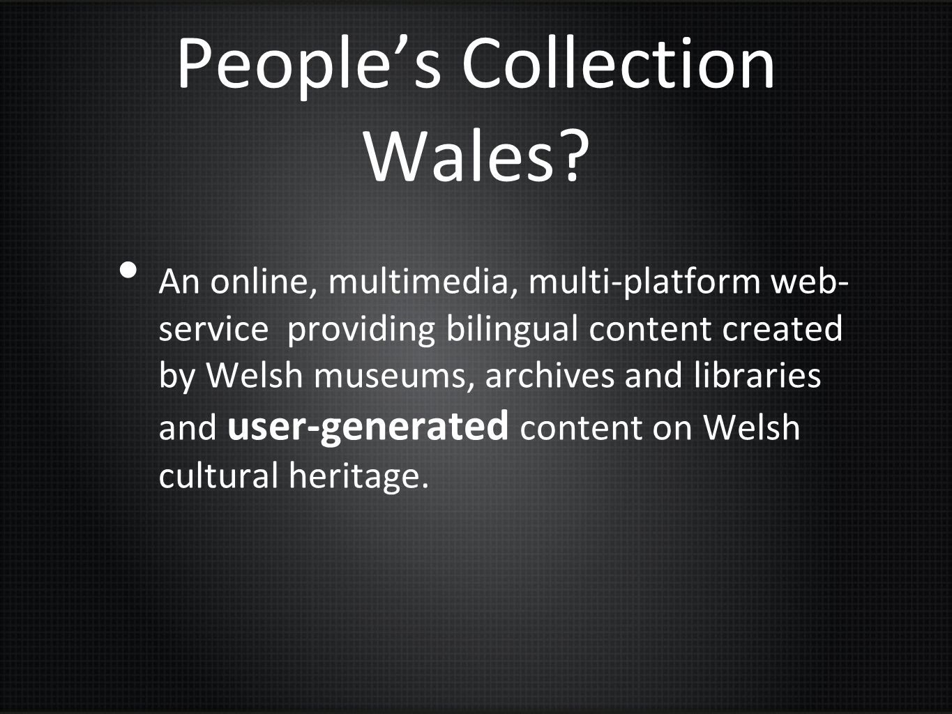 Peoples Collection Wales? An online, multimedia, multi-platform web- service providing bilingual content created by Welsh museums, archives and librar