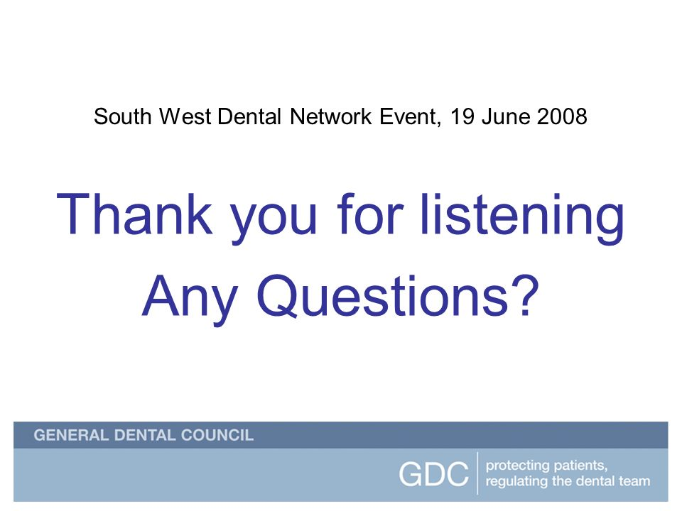 South West Dental Network Event South West Dental Network Event, 19 June 2008 Thank you for listening Any Questions