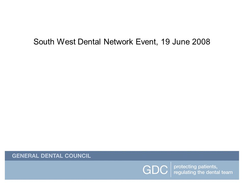 South West Dental Network Event South West Dental Network Event, 19 June 2008