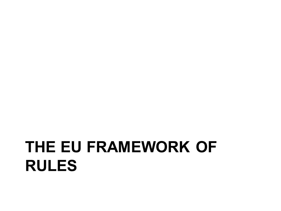 THE EU FRAMEWORK OF RULES