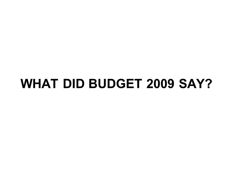 WHAT DID BUDGET 2009 SAY