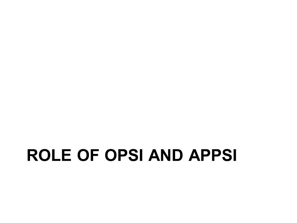 ROLE OF OPSI AND APPSI