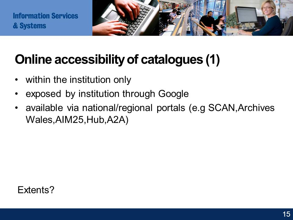 Online accessibility of catalogues (1) within the institution only exposed by institution through Google available via national/regional portals (e.g