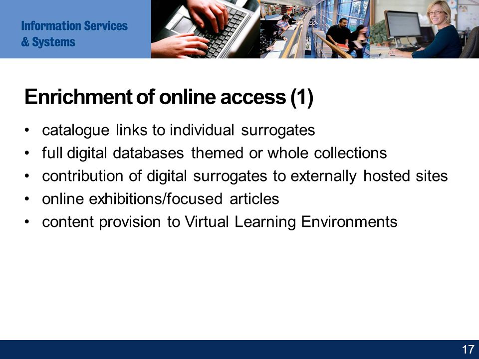 Enrichment of online access (1) catalogue links to individual surrogates full digital databases themed or whole collections contribution of digital su