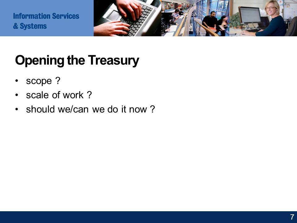 Opening the Treasury scope scale of work should we/can we do it now 7