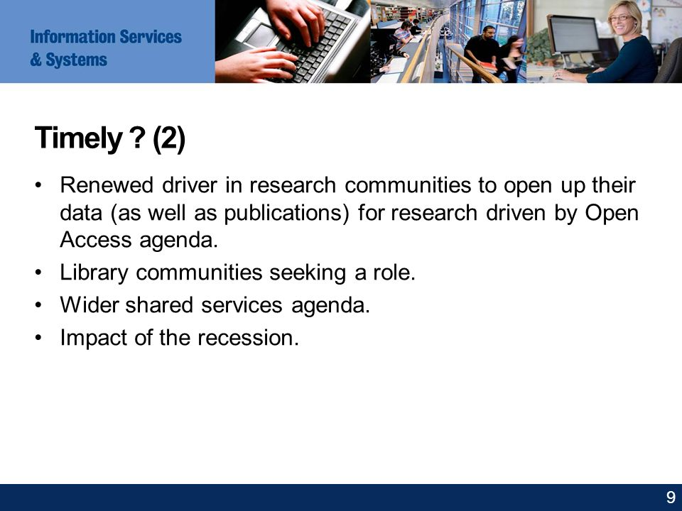 Timely ? (2) Renewed driver in research communities to open up their data (as well as publications) for research driven by Open Access agenda. Library