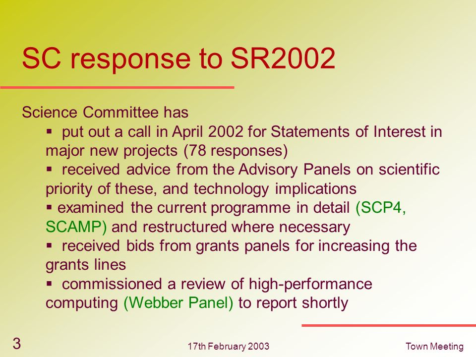 17th February 2003Town Meeting 3 SC response to SR2002 Science Committee has put out a call in April 2002 for Statements of Interest in major new proj