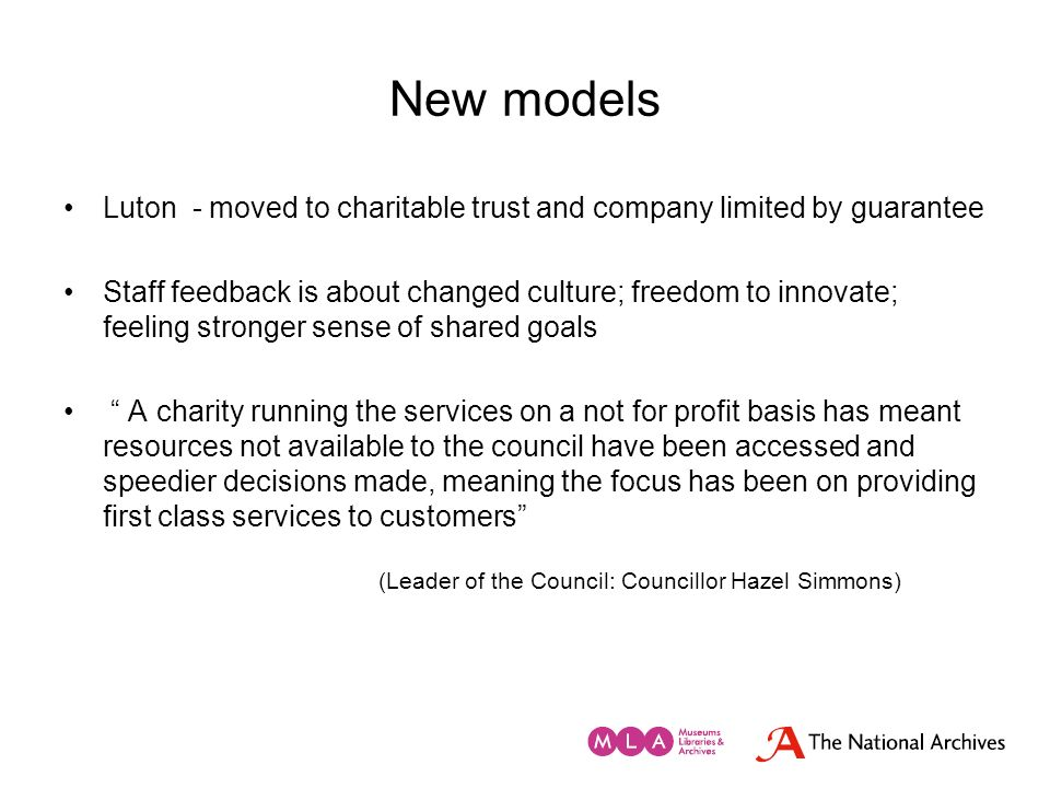 New models Luton - moved to charitable trust and company limited by guarantee Staff feedback is about changed culture; freedom to innovate; feeling st