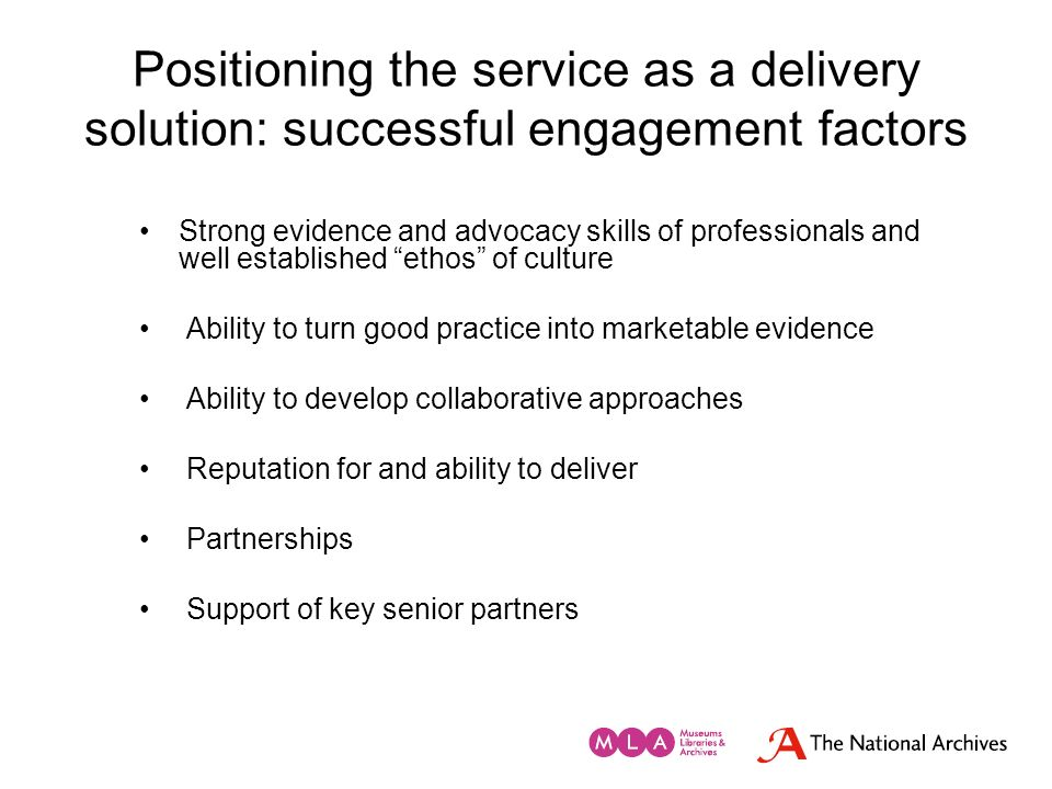 Positioning the service as a delivery solution: successful engagement factors Strong evidence and advocacy skills of professionals and well establishe