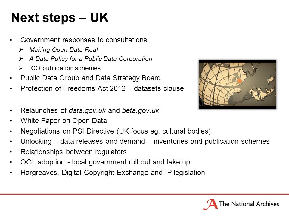 Next steps – UK Government responses to consultations Making Open Data Real A Data Policy for a Public Data Corporation ICO publication schemes Public