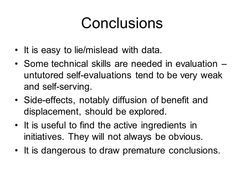 Conclusions It is easy to lie/mislead with data.