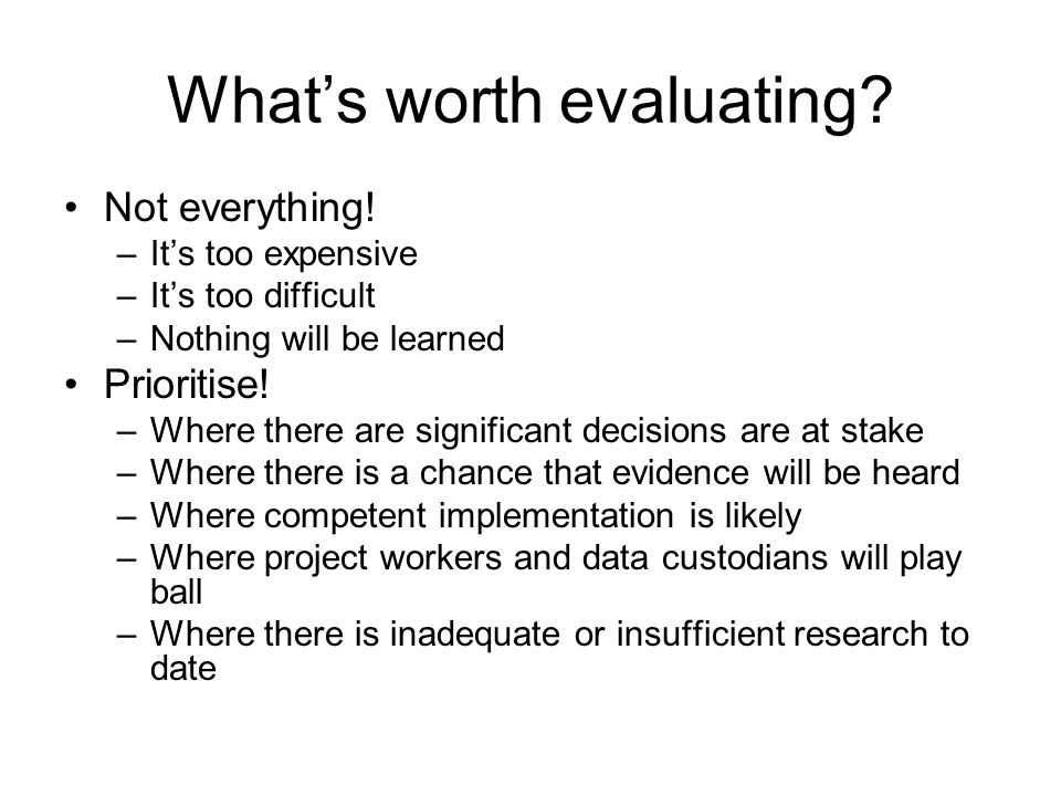 Whats worth evaluating. Not everything.