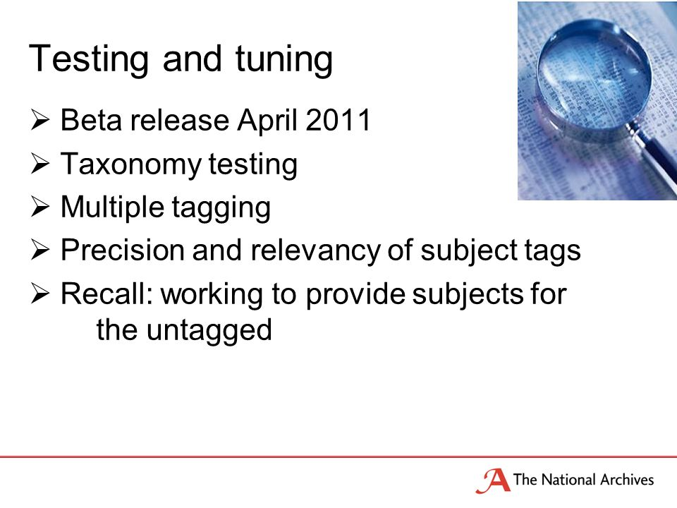 Testing and tuning Beta release April 2011 Taxonomy testing Multiple tagging Precision and relevancy of subject tags Recall: working to provide subjects for the untagged