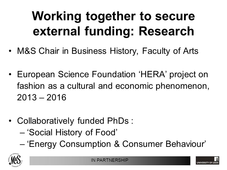 Working together to secure external funding: Research M&S Chair in Business History, Faculty of Arts European Science Foundation HERA project on fashi