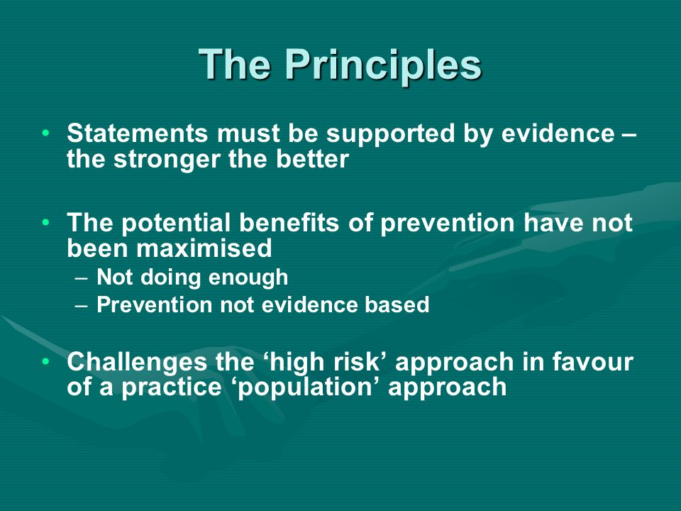 The Principles Messages would be in line with wider health messages – –The common risk factor approach Providing information for – –The whole dental team – –Dental care at primary, secondary and tertiary level – –Primary Care Organisations to assist with commissioning