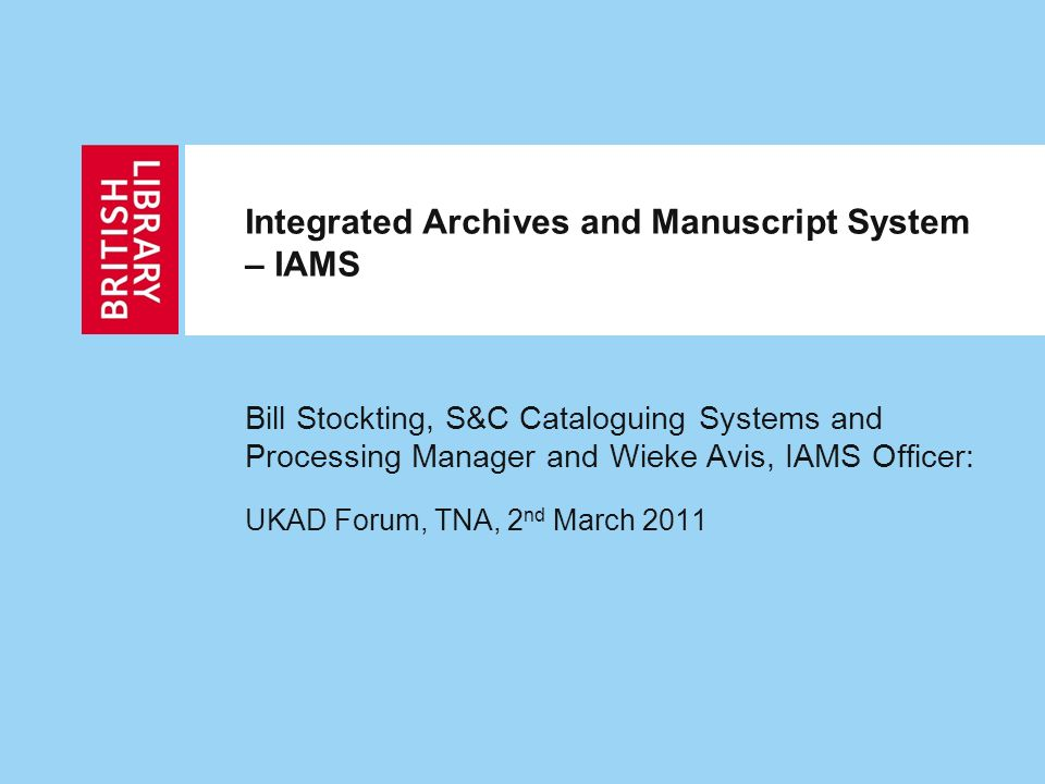 IAMS Project Timetable: Remaining Challenges Remaining parts of vision to be achieved by integration with other Library systems October 2010:Public interface 1 st cut - SOCAM 201?: Seamless requesting 201?: Access to digitised and born digital archives and manuscripts 201?: Data Exchange and Open data