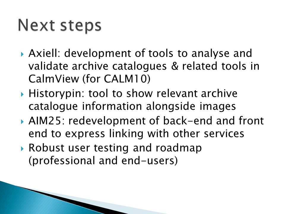 Axiell: development of tools to analyse and validate archive catalogues & related tools in CalmView (for CALM10) Historypin: tool to show relevant arc