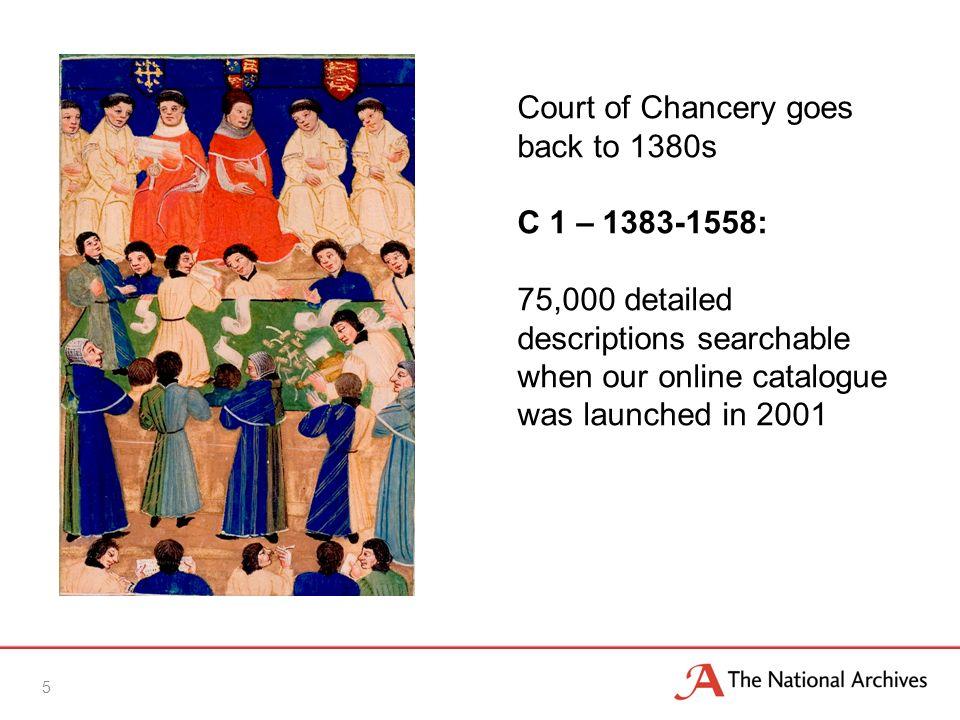 Chancery Pleadings, 1558-1875 C 2- C 17 1,027,000 sets of pleadings In 2001 half - no description in the catalogue half - poor description in the catalogue